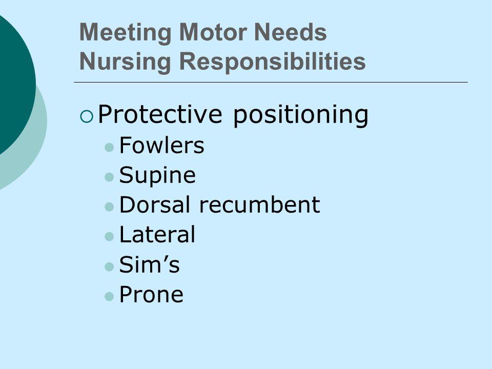 Meeting Motor Needs Nursing Responsibilities  Position pt.