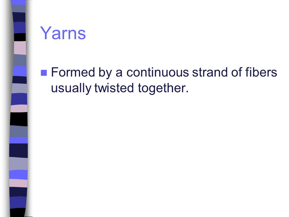 Fabrics Are formed when yarns are combined.