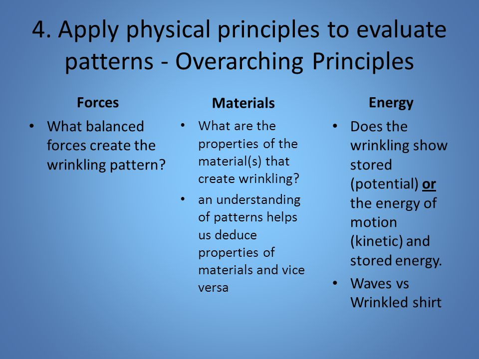 4. Apply physical principles to evaluate patterns - Overarching Principles Forces What balanced forces create the wrinkling pattern? Energy Does the w