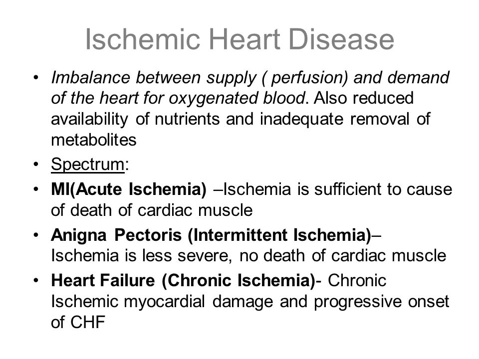 Ischemic Heart Disease Imbalance between supply ( perfusion) and demand of the heart for oxygenated blood. Also reduced availability of nutrients and