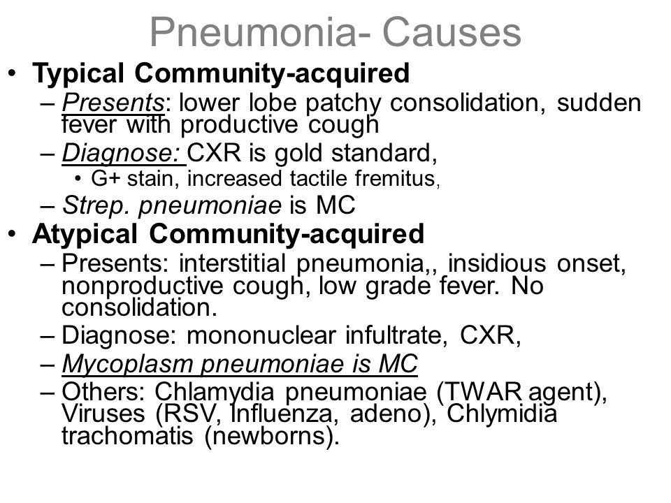 Pneumonia- Causes Typical Community-acquired –Presents: lower lobe patchy consolidation, sudden fever with productive cough –Diagnose: CXR is gold sta