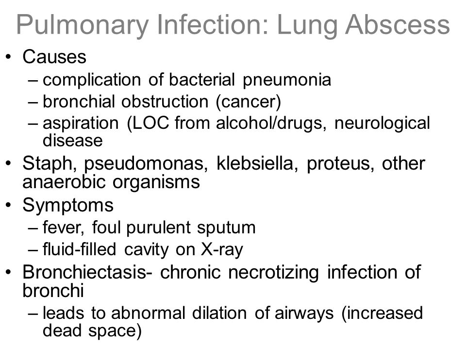 Pulmonary Infection: Lung Abscess Causes –complication of bacterial pneumonia –bronchial obstruction (cancer) –aspiration (LOC from alcohol/drugs, neu