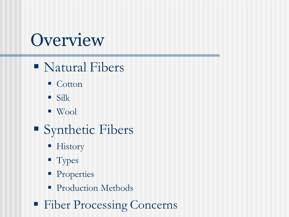 Overview  Natural Fibers  Cotton  Silk  Wool  Synthetic Fibers  History  Types  Properties  Production Methods  Fiber Processing Concerns