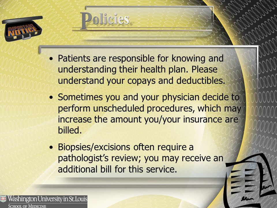 Patients are responsible for knowing and understanding their health plan. Please understand your copays and deductibles. Sometimes you and your physic