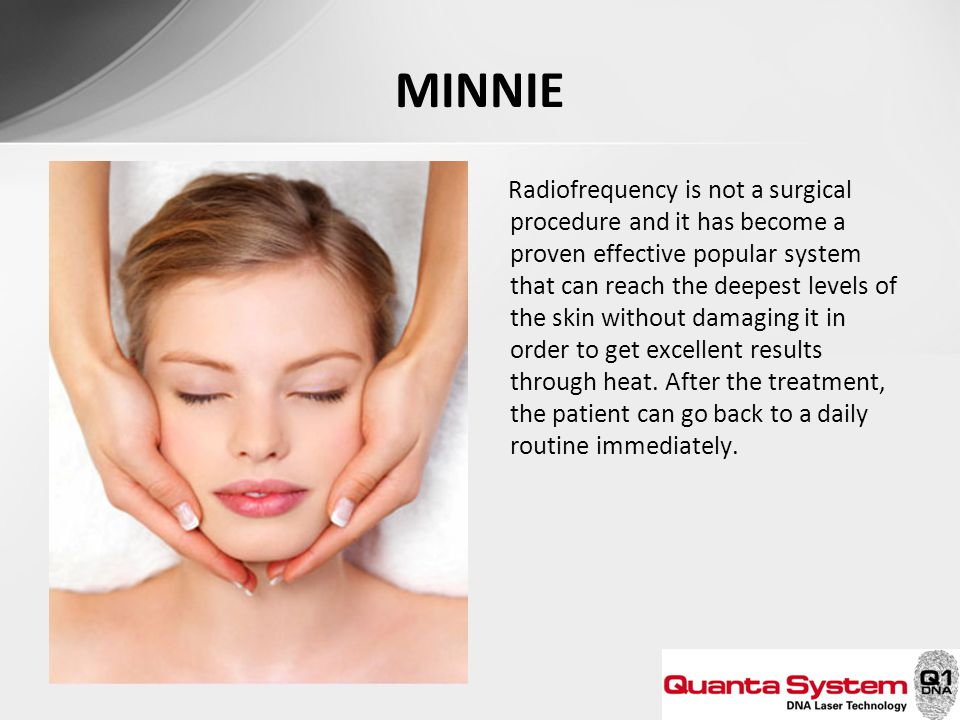 MINNIE Radiofrequency is not a surgical procedure and it has become a proven effective popular system that can reach the deepest levels of the skin wi