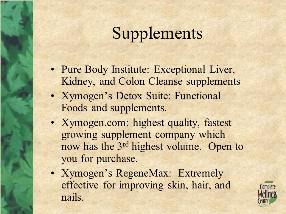 Supplements Pure Body Institute: Exceptional Liver, Kidney, and Colon Cleanse supplements Xymogen's Detox Suite: Functional Foods and supplements.
