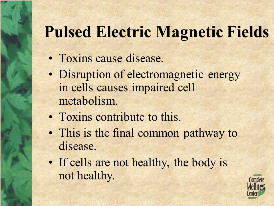 Pulsed Electric Magnetic Fields Toxins cause disease.