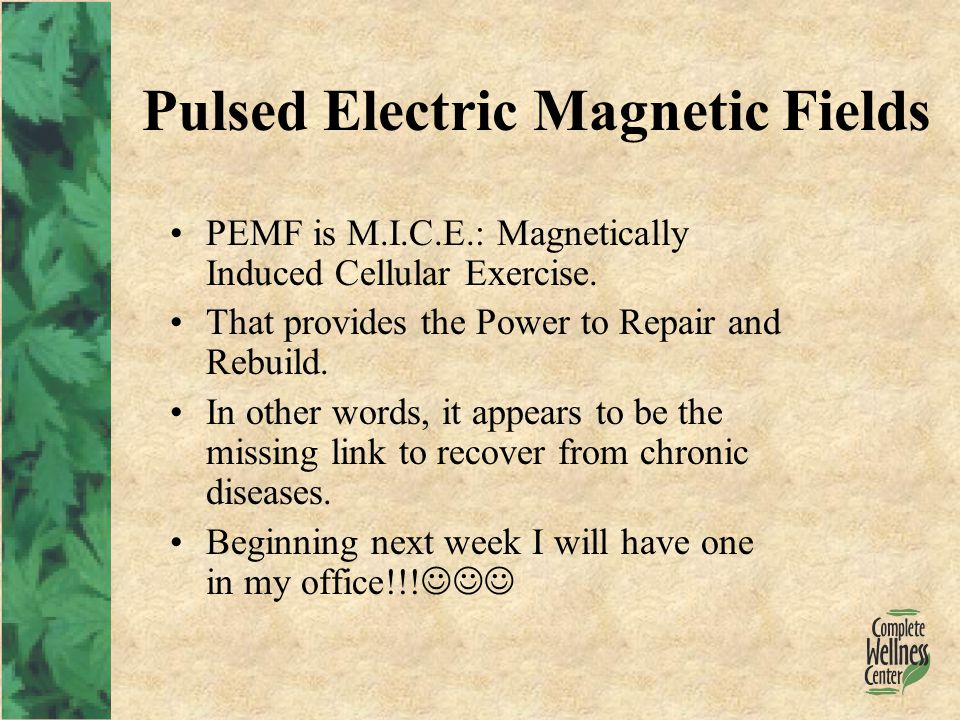 Pulsed Electric Magnetic Fields PEMF is M.I.C.E.: Magnetically Induced Cellular Exercise.