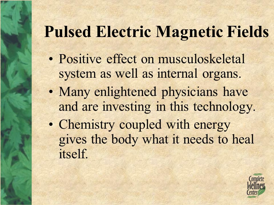 Pulsed Electric Magnetic Fields Positive effect on musculoskeletal system as well as internal organs.