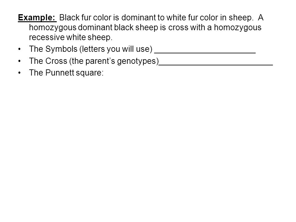Example: Black fur color is dominant to white fur color in sheep.