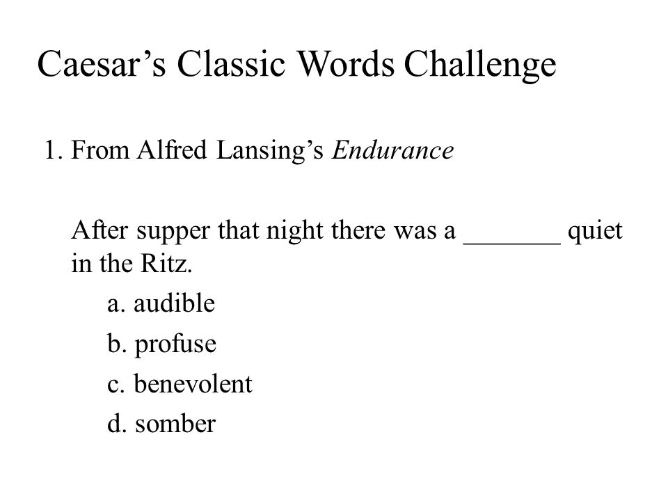 1.From Alfred Lansing's Endurance After supper that night there was a _______ quiet in the Ritz.