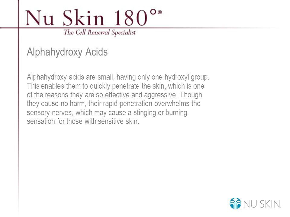 © 2001 Nu Skin International, Inc Alphahydroxy Acids Alphahydroxy acids are small, having only one hydroxyl group.