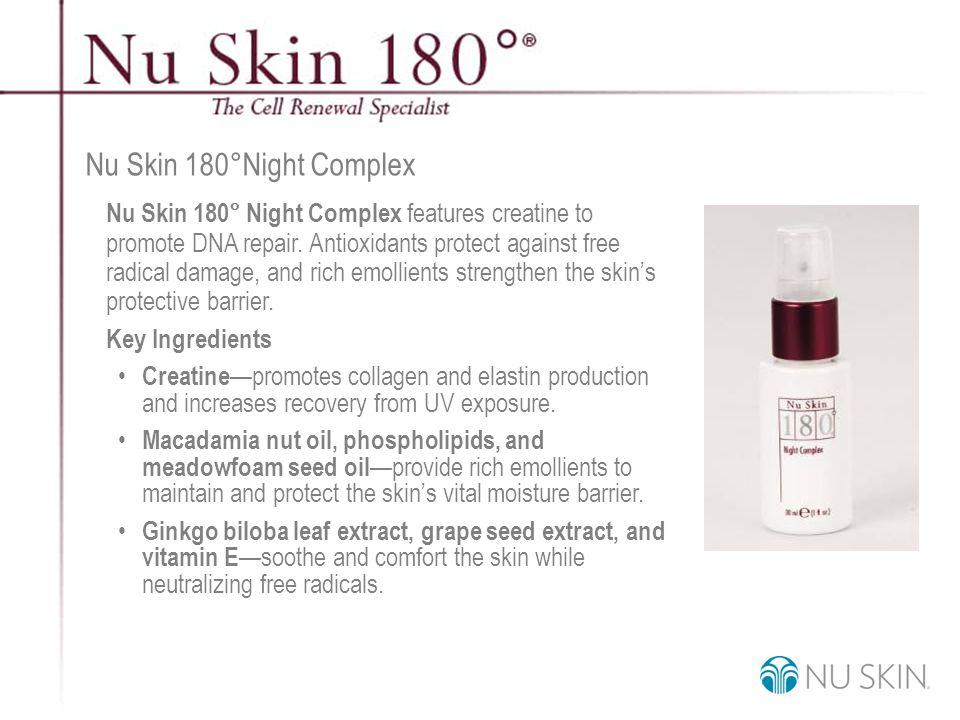 © 2001 Nu Skin International, Inc Nu Skin 180 ° Night Complex Nu Skin 180° Night Complex features creatine to promote DNA repair.