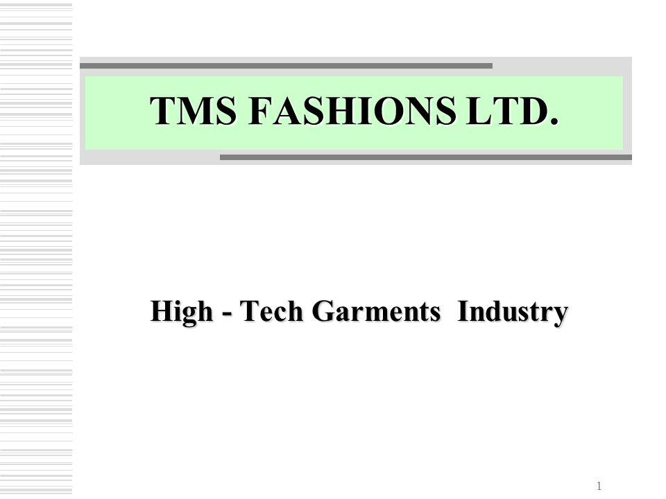 1 TMS FASHIONS LTD. High - Tech Garments Industry