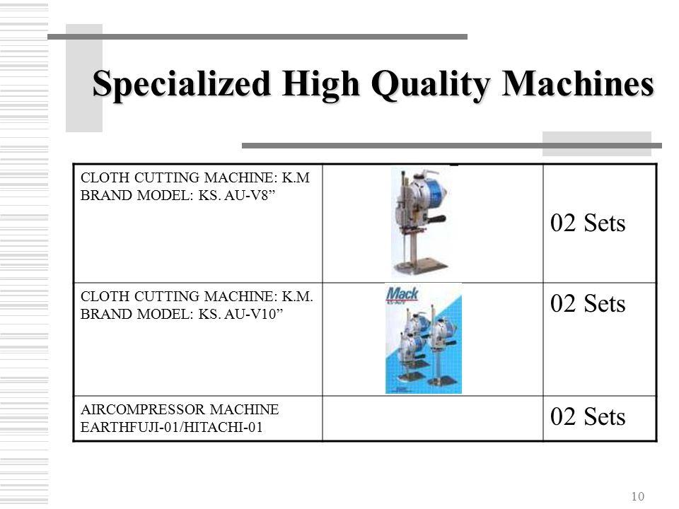 10 Specialized High Quality Machines CLOTH CUTTING MACHINE: K.M BRAND MODEL: KS.
