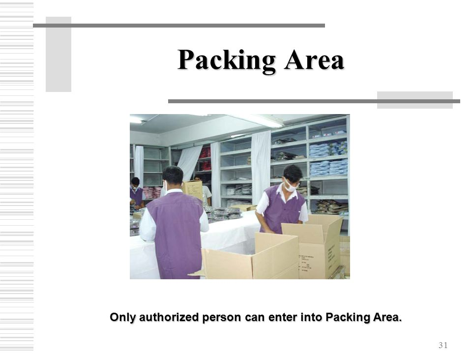 31 Packing Area Only authorized person can enter into Packing Area.
