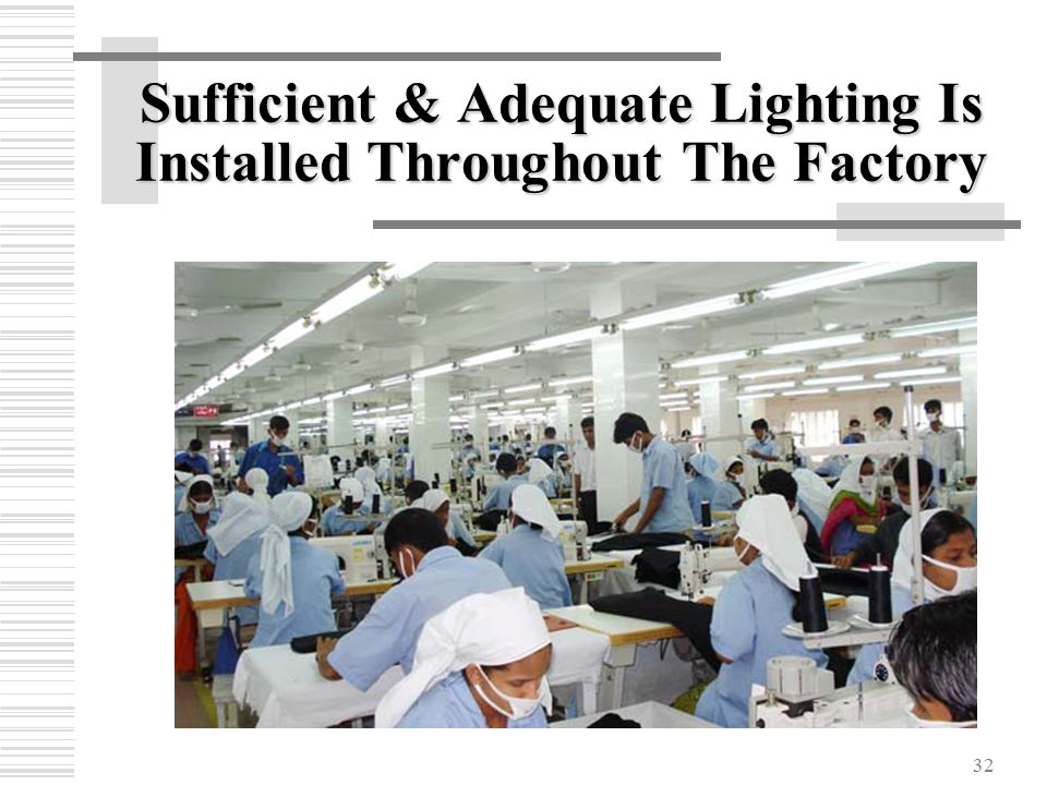 32 Sufficient & Adequate Lighting Is Installed Throughout The Factory