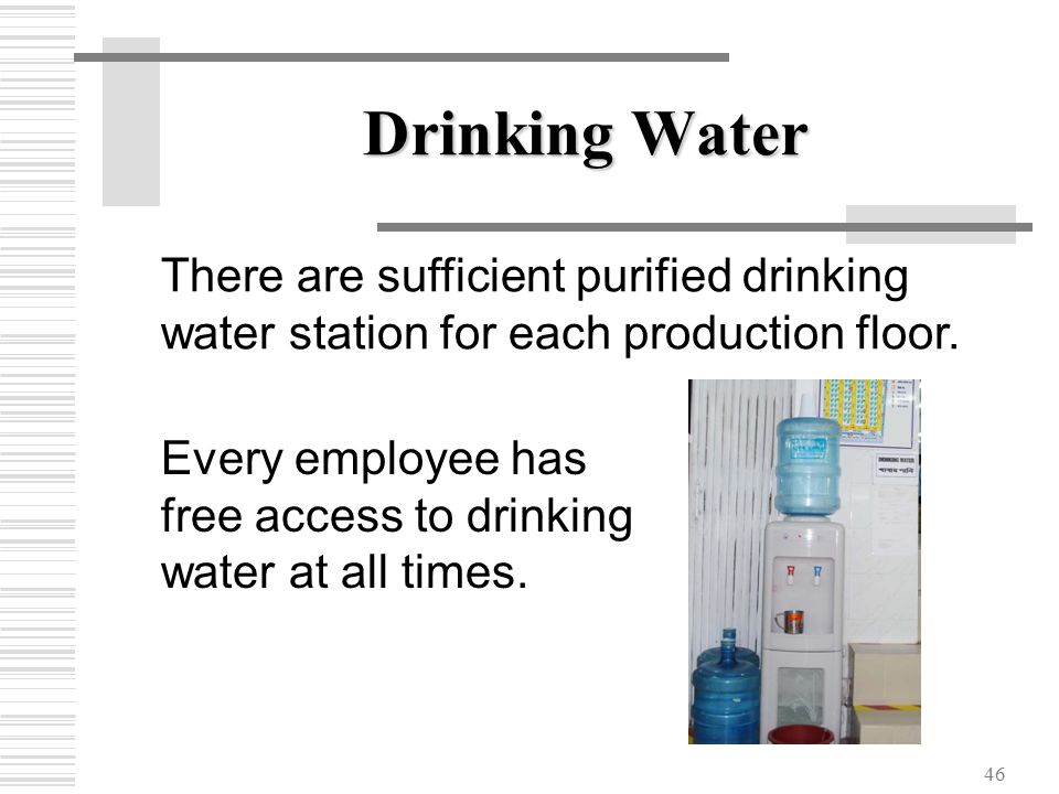 46 Drinking Water There are sufficient purified drinking water station for each production floor.