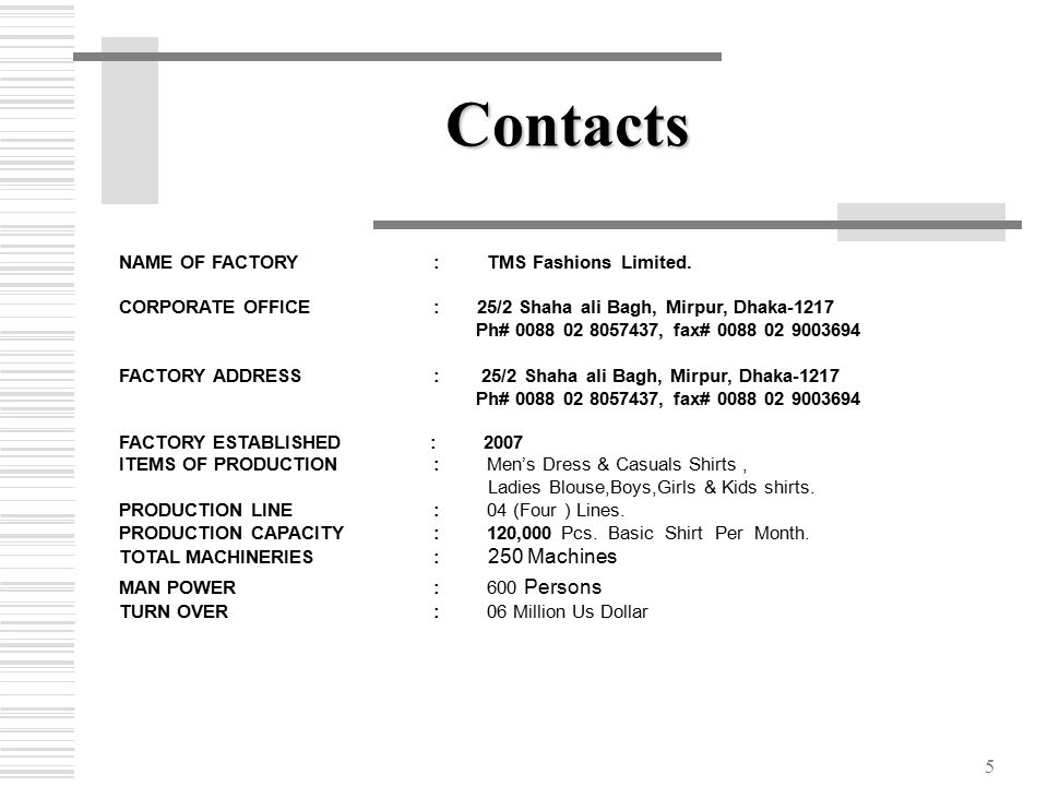 5 Contacts NAME OF FACTORY: TMS Fashions Limited.