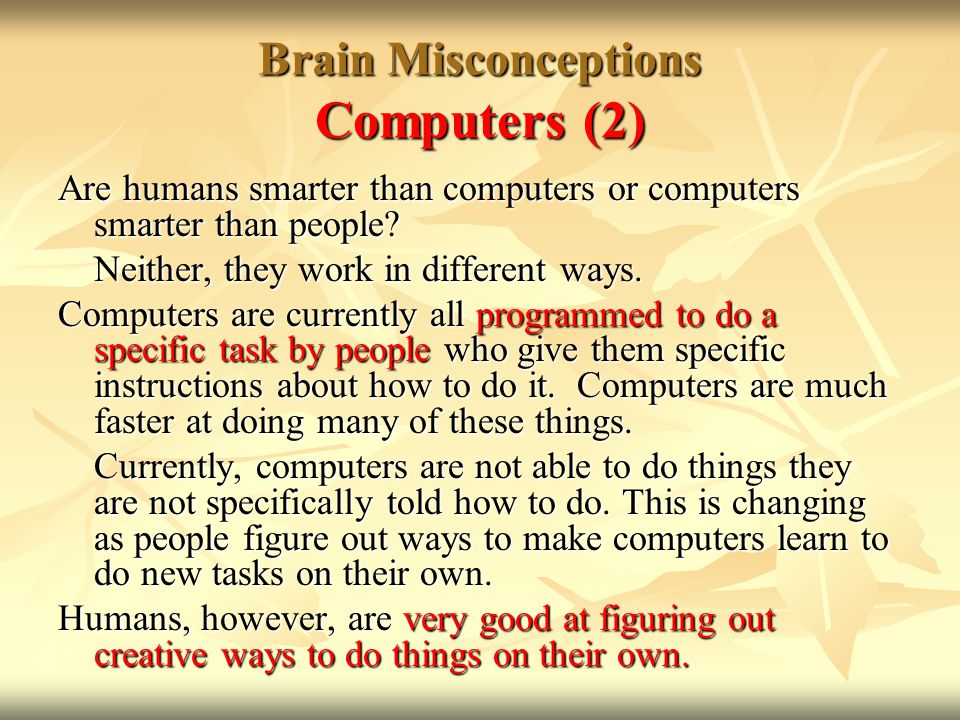 Brain Misconceptions Computers (2) Are humans smarter than computers or computers smarter than people.