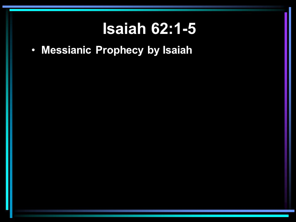 Isaiah 62:1-5 Messianic Prophecy by Isaiah Prophecy of the name Christian (cf. Act 11:26)