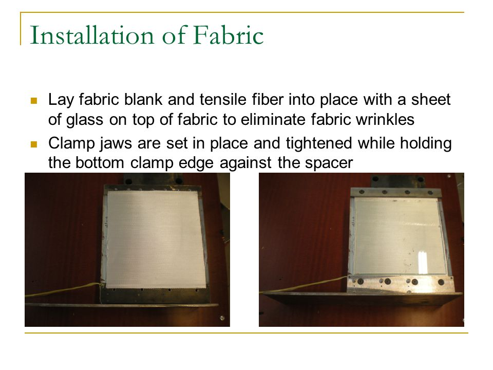 Installation of Fabric Lay fabric blank and tensile fiber into place with a sheet of glass on top of fabric to eliminate fabric wrinkles Clamp jaws are set in place and tightened while holding the bottom clamp edge against the spacer