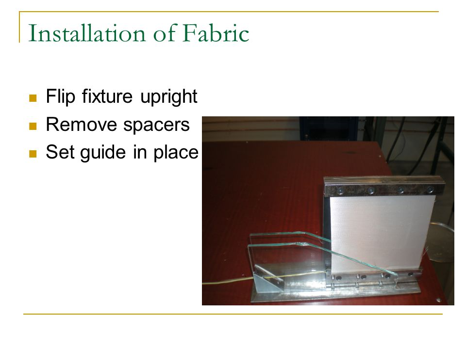 Installation of Fabric Flip fixture upright Remove spacers Set guide in place