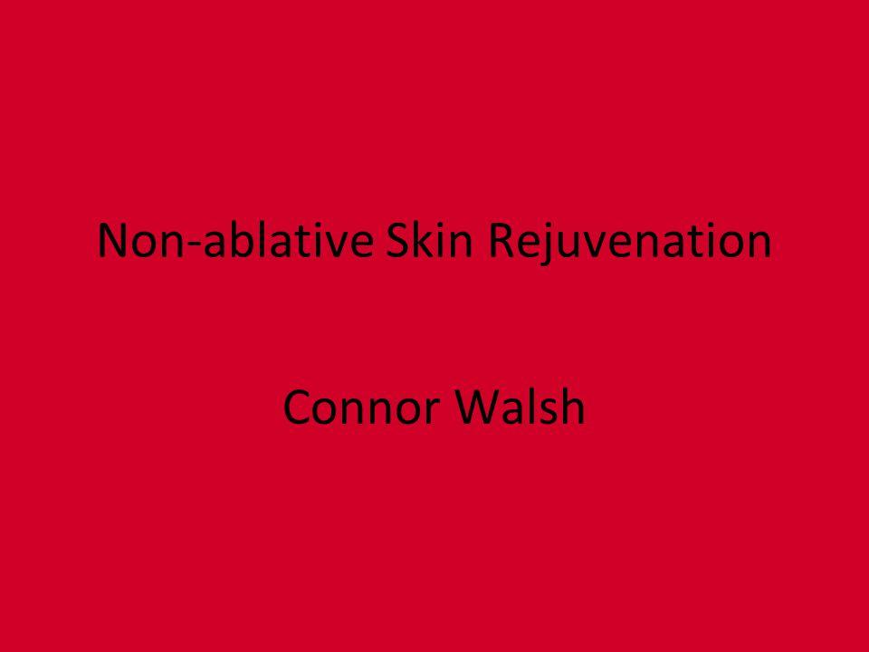 Non-ablative Skin Rejuvenation Connor Walsh