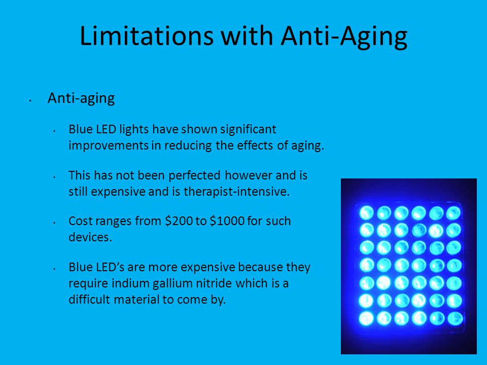 Limitations with Anti-Aging Anti-aging Blue LED lights have shown significant improvements in reducing the effects of aging.