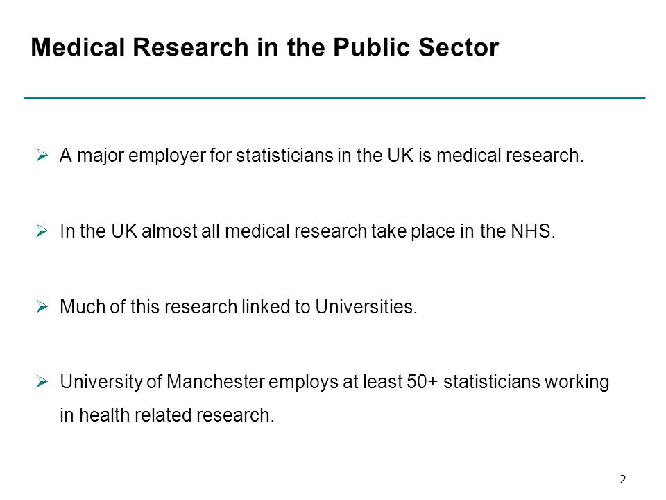 Medical Research in the Public Sector  A major employer for statisticians in the UK is medical research.