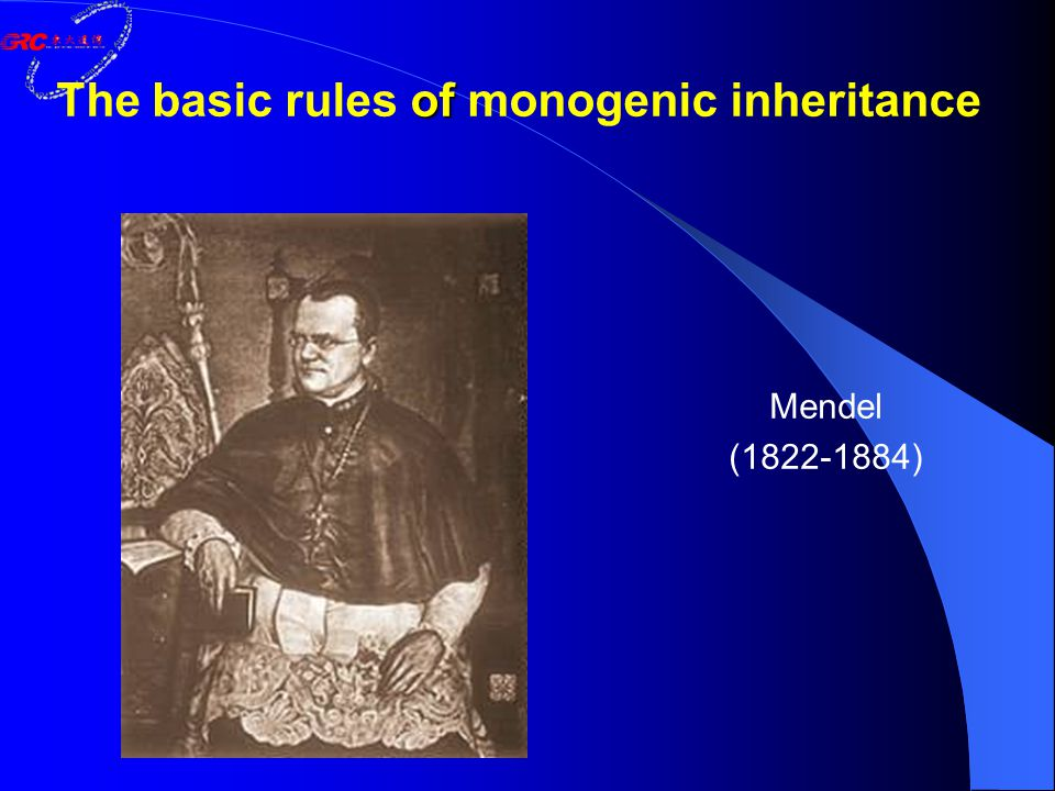 of The basic rules of monogenic inheritance Mendel (1822-1884)