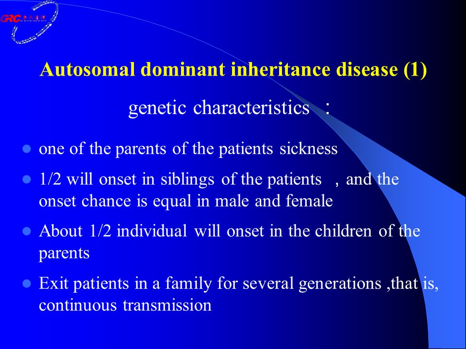 genetic characteristics : one of the parents of the patients sickness 1/2 will onset in siblings of the patients , and the onset chance is equal in ma