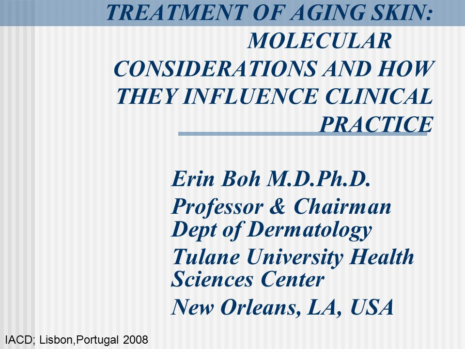 TREATMENT OF AGING SKIN: MOLECULAR CONSIDERATIONS AND HOW THEY INFLUENCE CLINICAL PRACTICE Erin Boh M.D.Ph.D.