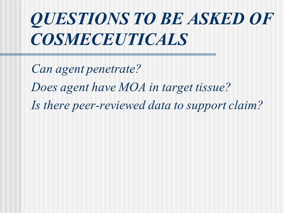 QUESTIONS TO BE ASKED OF COSMECEUTICALS Can agent penetrate.