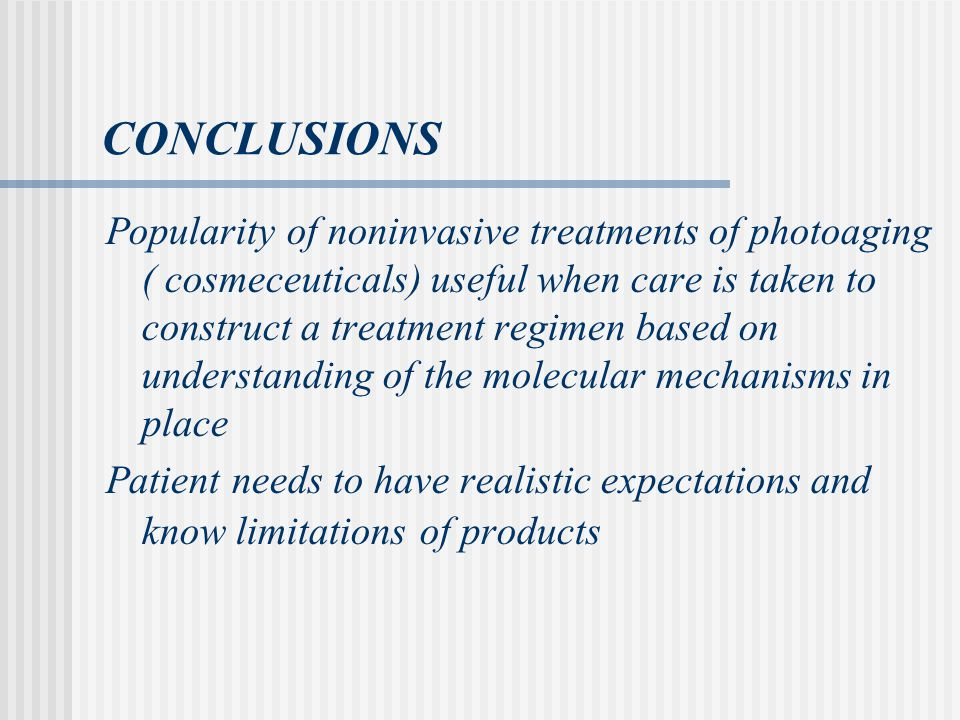CONCLUSIONS Popularity of noninvasive treatments of photoaging ( cosmeceuticals) useful when care is taken to construct a treatment regimen based on understanding of the molecular mechanisms in place Patient needs to have realistic expectations and know limitations of products