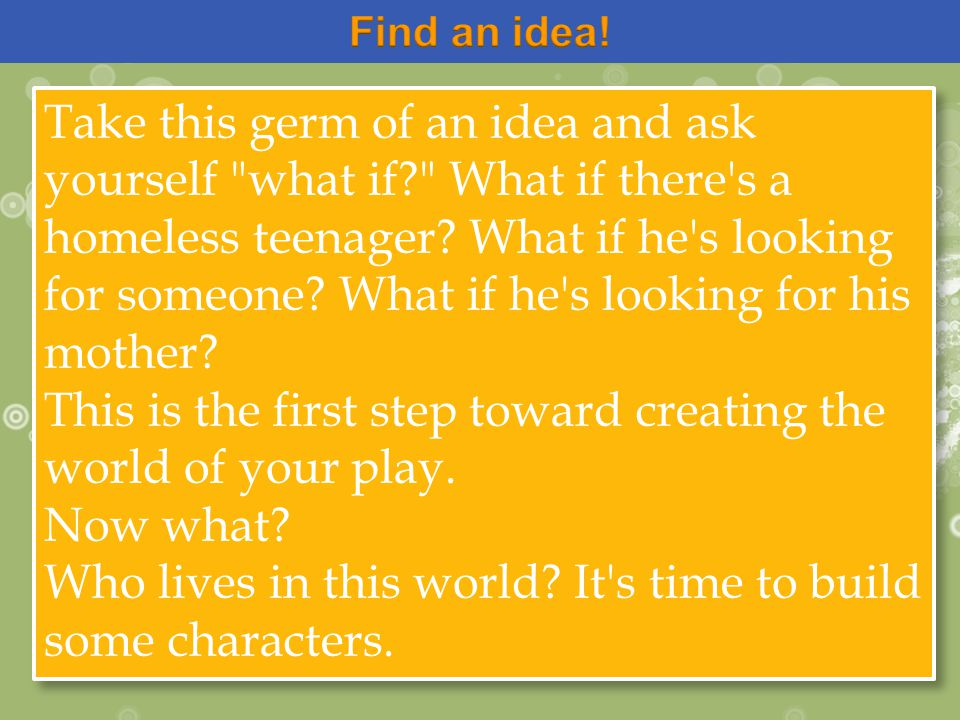 Take this germ of an idea and ask yourself what if What if there s a homeless teenager.