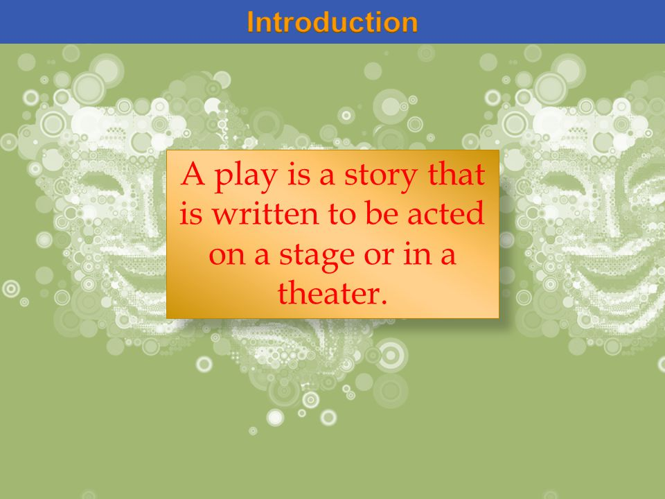 A play is a story that is written to be acted on a stage or in a theater.
