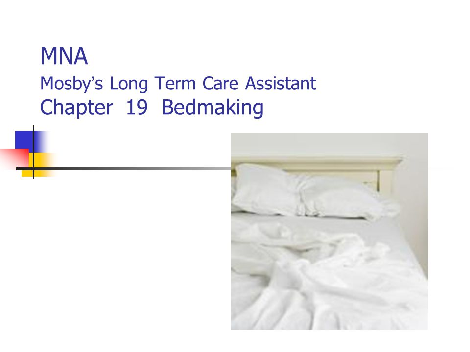Bedmaking Clean, neat, wrinkle free bed: Increases comfort Prevents skin breakdown and decubitus ulcers In the LTCF linens are completely changed on the resident s shower or bath day.