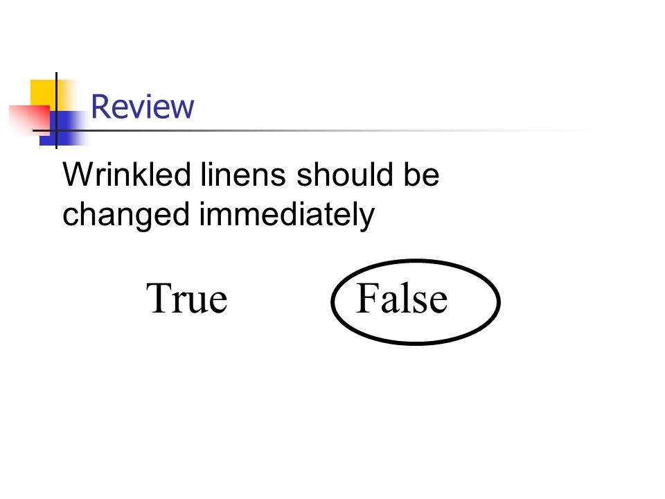 Review Wrinkled linens should be changed immediately True False