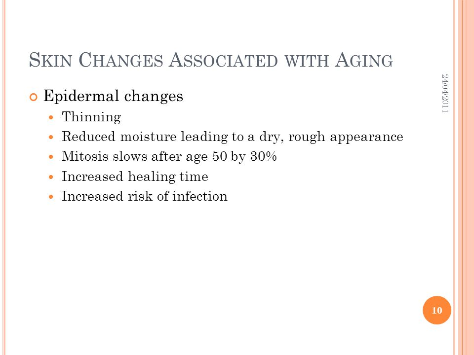 S KIN C HANGES A SSOCIATED WITH A GING Epidermal changes Thinning Reduced moisture leading to a dry, rough appearance Mitosis slows after age 50 by 30