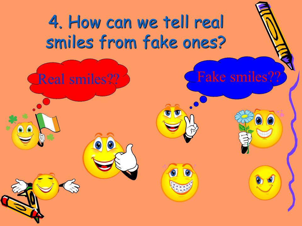 4. How can we tell real smiles from fake ones Real smiles Fake smiles