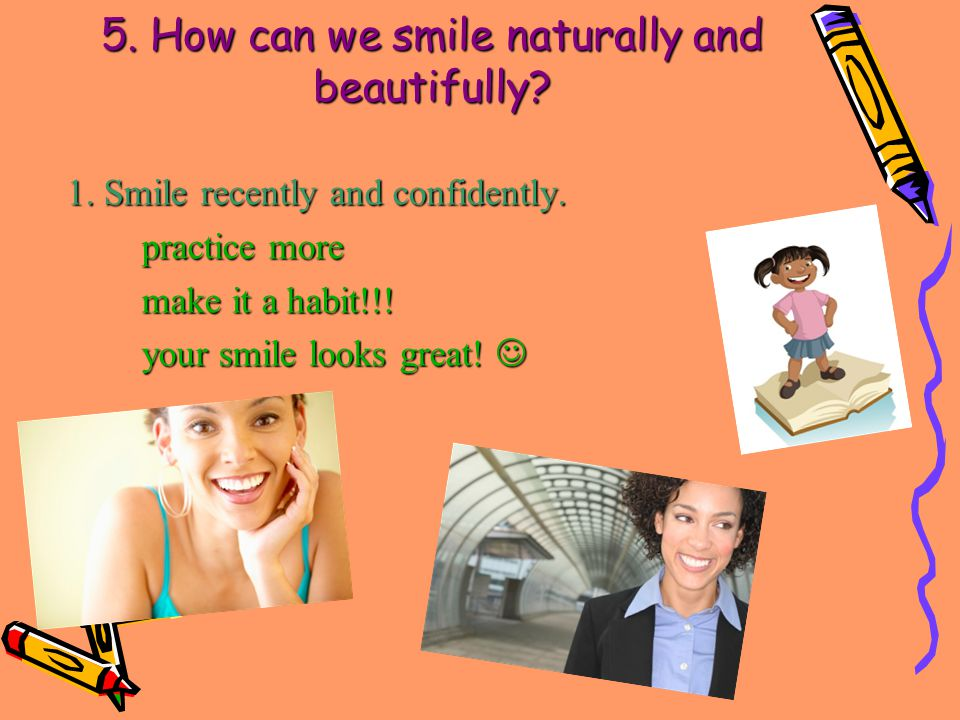 1. Smile recently and confidently. practice more practice more make it a habit!!.