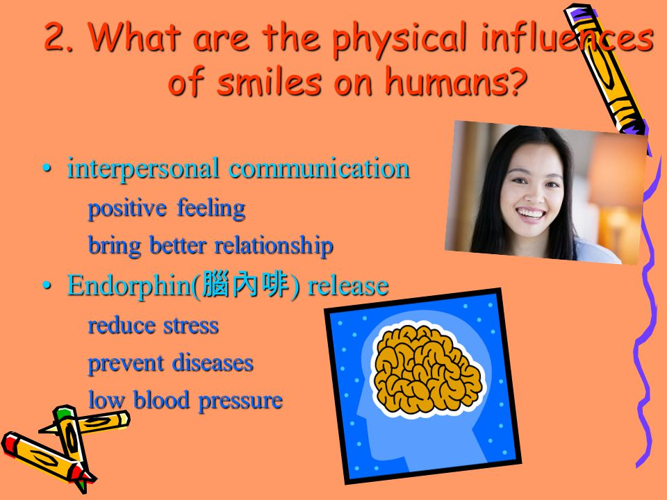 Stay positiveStay positive 2. What are the physical influences of smiles on humans?