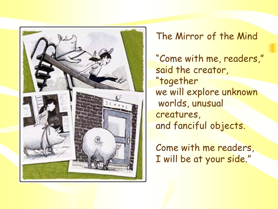 """The Mirror of the Mind """"Come with me, readers,"""" said the creator, """"together we will explore unknown worlds, unusual creatures, and fanciful objects. C"""