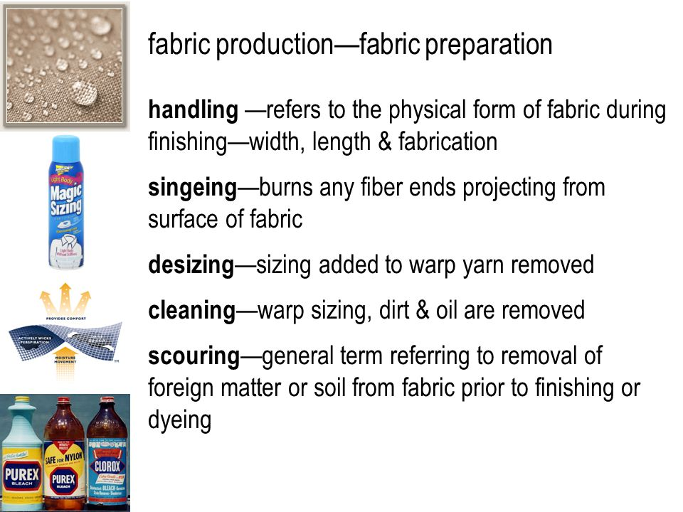fabric production—fabric preparation bio-polishing —use of cellulase enzyme treatment to remove fuzz from spun cellulosic yarns bleaching —process of whitening fibers, yarns, or fabrics by removing irregular natural color optical brighteners —also used to whiten off-white fabrics—not bleaches; mask yellow by absorbing light mercerization —treating cellulosic fabric or yarn with an alkali to increase luster, strength, and affinity for dyes tension slack