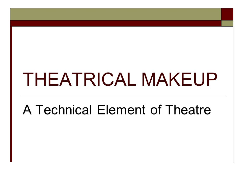  Actors are judged not only by their acting but by their appearance  Actors who appear on stage must learn makeup techniques Make up artists are routinely used on movie, television, etc.