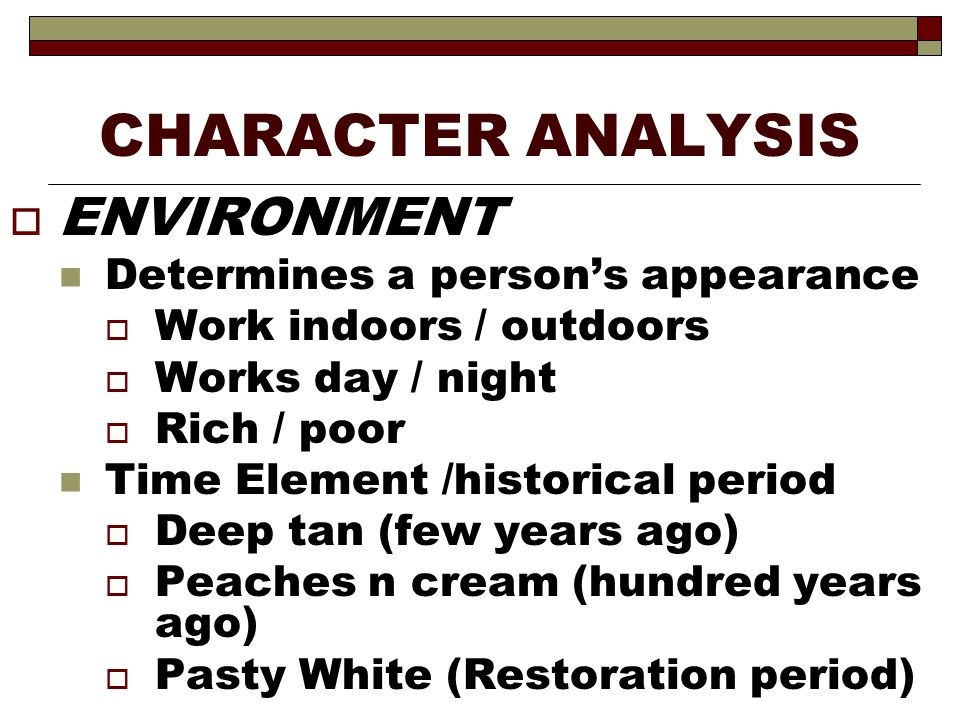 CHARACTER ANALYSIS  AGE Chronological age is only one aspect Also influenced by:  Heredity Prematurely gray hair Pattern baldness