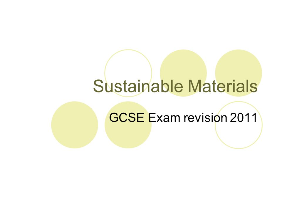Sustainable Materials GCSE Exam revision 2011