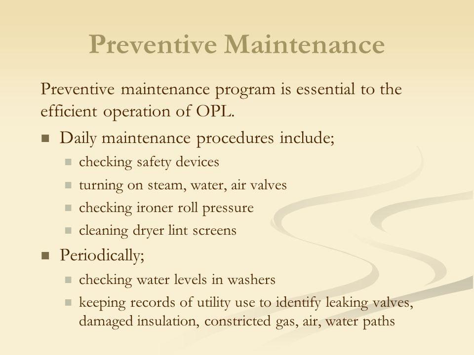 Preventive maintenance program is essential to the efficient operation of OPL. Daily maintenance procedures include; checking safety devices turning o