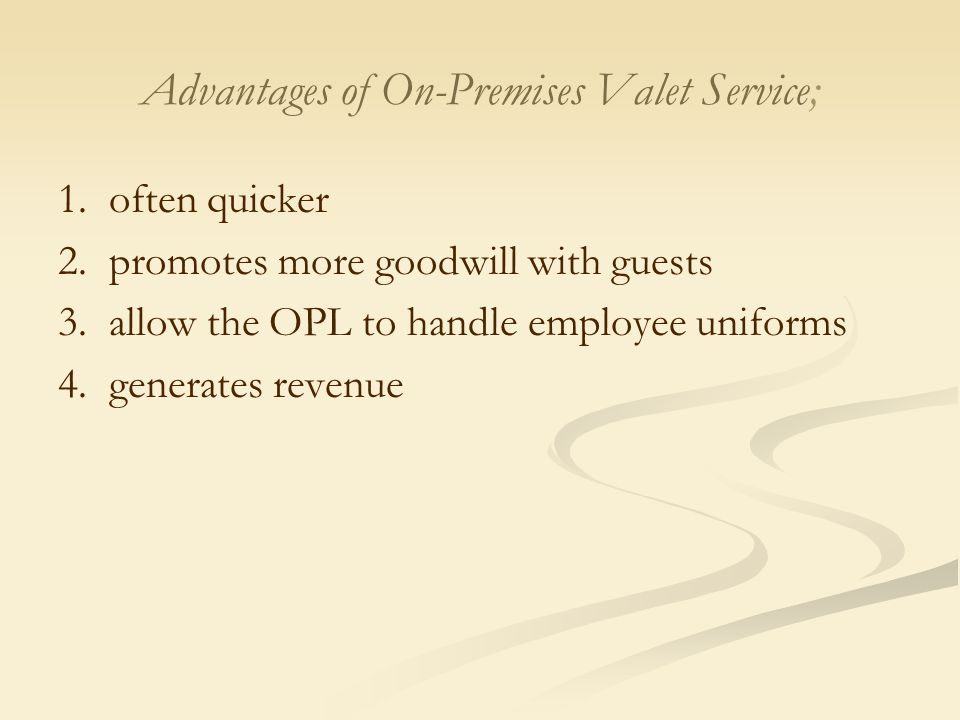 Advantages of On-Premises Valet Service; 1. often quicker 2. promotes more goodwill with guests 3. allow the OPL to handle employee uniforms 4. genera